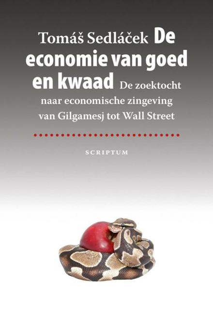 De economie van goed en kwaad : de zoektocht naar economische zingeving van Gilgamesj tot Wall Street