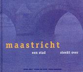 Maastricht : een stad steekt over