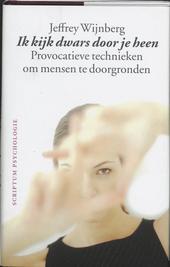Ik kijk dwars door je heen : provocatieve technieken om mensen te doorgronden