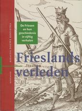 Frieslands verleden : de Friezen en hun geschiedenis in vijftig verhalen