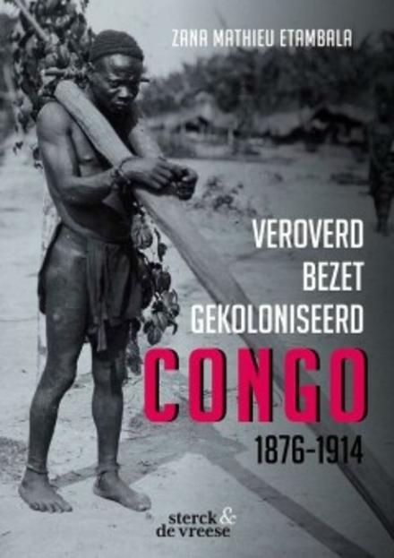 Congo 1876-1914 : veroverd, bezet, gekoloniseerd