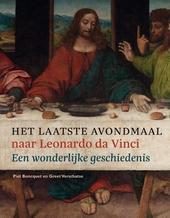 Het Laatste Avondmaal, naar Leonardo da Vinci : een wonderlijke geschiedenis