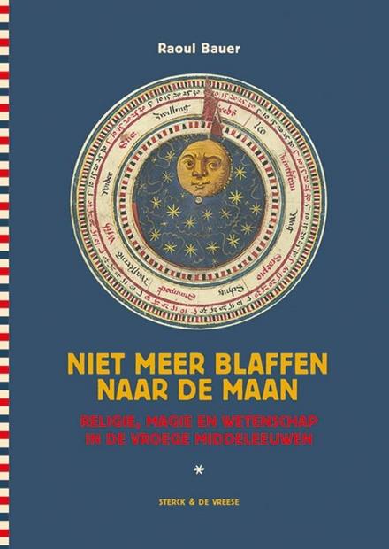 Niet meer blaffen naar de maan : religie, wetenschap en magie in de vroege middeleeuwen