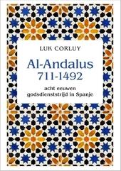Al-Andalus 711-1492 : acht eeuwen godsdienststrijd in Spanje