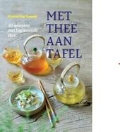 Met thee aan tafel : 30 recepten met bijpassende thee
