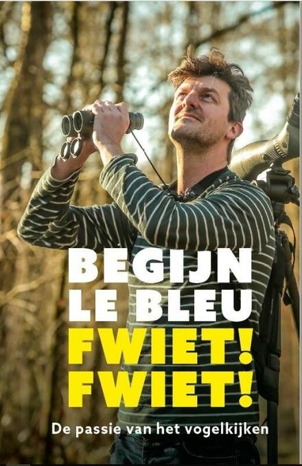 Fwiet! Fwiet! : de passie van het vogelkijken