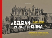 A Belgian passage to China (1870-1930) : Belgian-Chinese historical relations (1870-1930) and the construction of t...