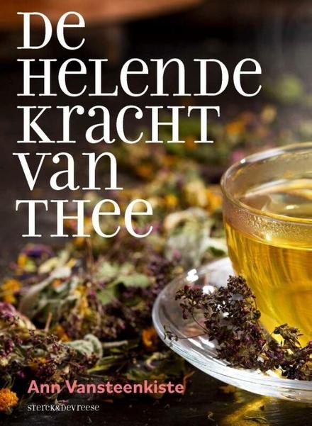 De helende kracht van thee - Thee-bijbel