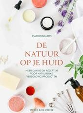 De natuur op je huid : meer dan 50 DIY recepten voor natuurlijke verzorgingsproducten