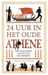 24 uur in het oude Athene : het dagelijks leven van de Atheners