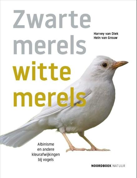 Zwarte merels witte merels : albinisme en andere kleurafwijkingen bij vogels - Witte raven