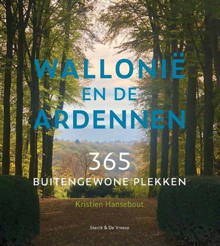 Wallonië en de Ardennen : 365 buitengewone plekken