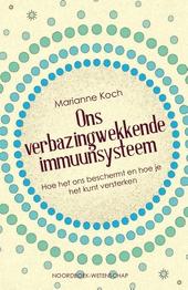 Ons verbazingwekkende immuunsysteem : hoe het ons beschermt en hoe je het kunt versterken