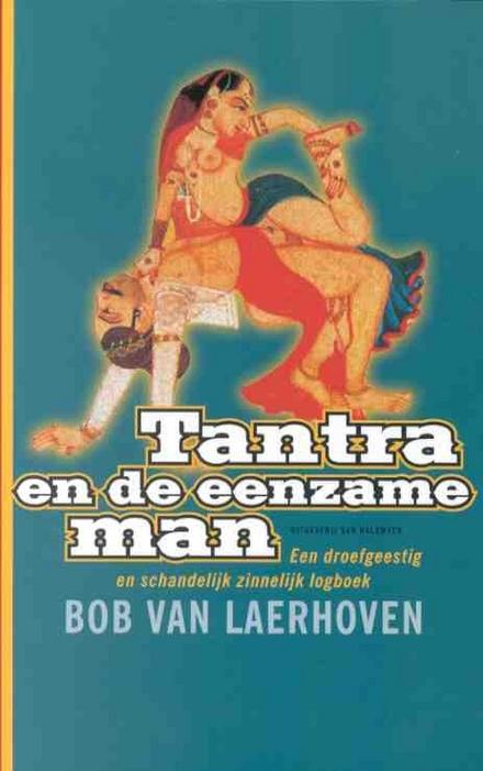 Tantra en de eenzame man : een droefgeestig en schandelijk zinnelijk logboek