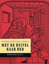 Met de duivel naar bed : heksen in de Lage Landen