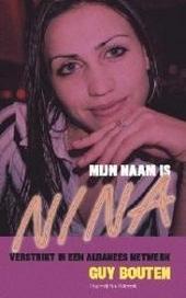 Mijn naam is Nina : verstrikt in een Albanees netwerk
