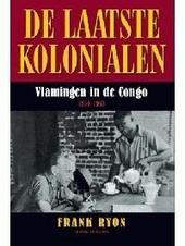De laatste kolonialen : Vlamingen in de Congo 1950-1960