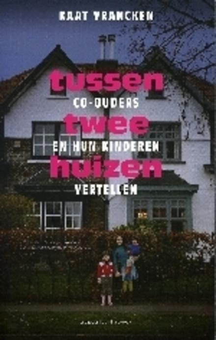 Tussen twee huizen : co-ouders en hun kinderen vertellen