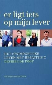 Er ligt iets op mijn lever : het (on)mogelijke leven met hepatitis C
