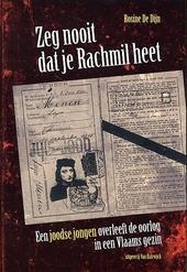 Zeg nooit dat je Rachmil heet : een joodse jongen overleeft de oorlog in een Vlaams gezin