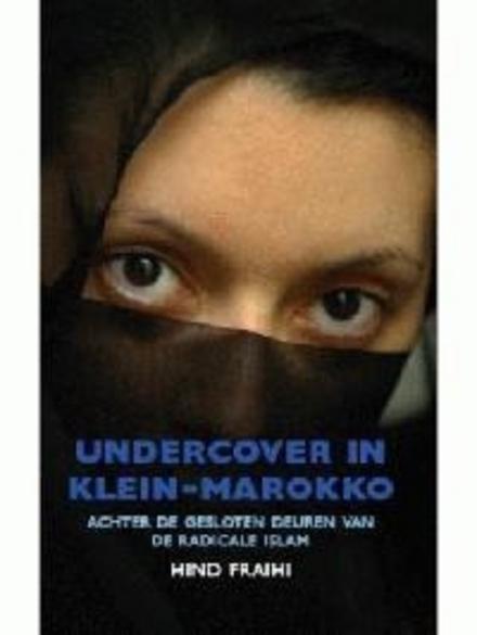 Undercover in Klein-Marokko : achter de gesloten deuren van de radicale islam