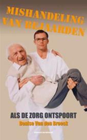 Mishandeling van bejaarden : als de zorg ontspoort