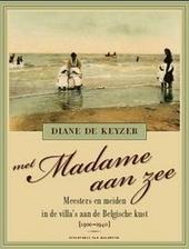 Met madame aan zee : meesters en meiden in de villa's aan de Belgische kust 1900-1940