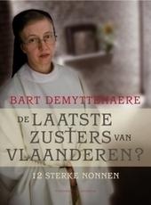 De laatste zusters van Vlaanderen? : 12 sterke nonnen