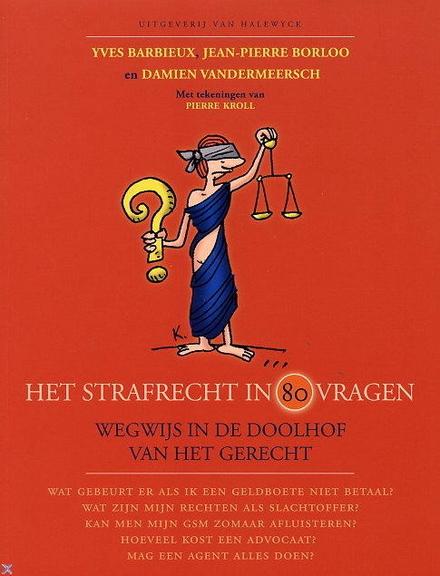 Het strafrecht in 80 vragen : wegwijs in de doolhof van het gerecht