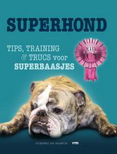 Superhond : tips, training & trucs voor superbaasjes