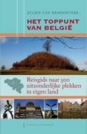 Het toppunt van België : reisgids naar 500 uitzonderlijke plekken in eigen land