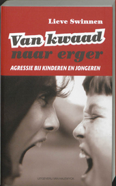 Van kwaad naar erger : agressie bij kinderen en jongeren