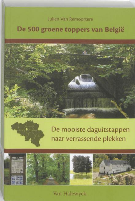 De 500 groene toppers van België : de mooiste daguitstappen naar verrassende plekken