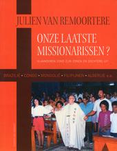Onze laatste missionarissen? : Vlaanderen zond zijn zonen en dochters uit : Brazilië, Congo, Mongolië, Filipijnen...