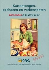 Kattentongen, ezelsoren en varkenspoten : onze keuken in de 20ste eeuw