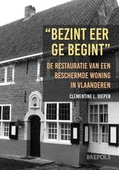Bezint eer ge begint : de restauratie van een beschermde woning in Vlaanderen