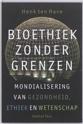 Bioethiek zonder grenzen : mondialisering van gezondheid, ethiek en wetenschap