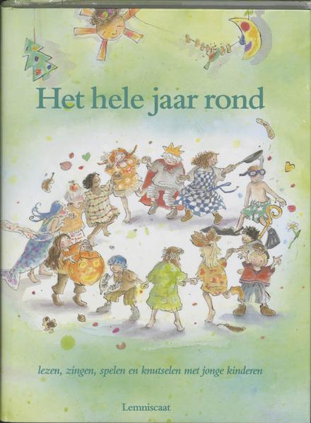 Het hele jaar rond : lezen, zingen, spelen en knutselen met jonge kinderen