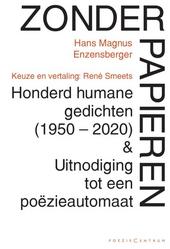 Zonder papieren : honderd humane gedichten (1950-2020) & Uitnodiging tot een poëzieautomaat