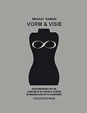 Vorm & visie : geschiedenis van de concrete en visuele poëzie in Nederland en Vlaanderen