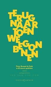 Terug naar toen we begonnen : Pieter Bruegel de Oude in 40 nieuwe gedichten