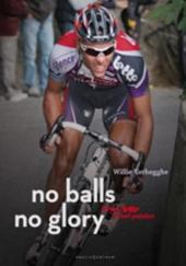No balls no glory : 25 jaar Lotto in het peloton
