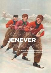 """""""Straks gaat het jenever sneeuwen"""" : de mooiste jenevergedichten uit de Nederlandstalige literatuur, gedistilleerd ..."""