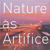 Nature as artifice : new Dutch landscape in photography and video art : Hans Aarsman, Theo Baart, Wout Berger, Henz...