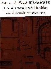 Waarheid en karakter : het debat over de bouwkunst, 1840-1900