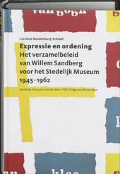 Expressie en ordening : het verzamelbeleid van Willem Sandberg voor het Stedelijk Museum 1945-1962