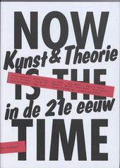 Now is the time : kunst en theorie in de 21e eeuw