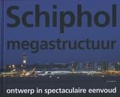 Schiphol megastructuur : ontwerp in spectaculaire eenvoud
