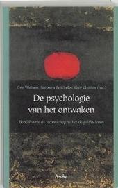 De psychologie van het ontwaken : boeddhisme en wetenschap in ons dagelijks leven