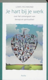 Je hart bij je werk : over het samengaan van beroep en spiritualiteit